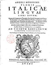 Angeli Monosinii Floris Italicae linguae libri novem...