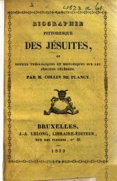 Biographie pittoresque des jésuites, ou Notices théologiques et historiques sur les jésuites célèbres