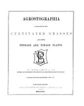 Agrostographia: a treatise on the cultivated grasses and other herbage and forage plants. Fourth edition
