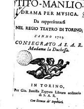Tito Manlio drama per musica da rappresentarsi nel Regio Teatro di Torino l'anno 1703. Consegrato a S.A.R. Madama la Duchessa: Edizione 1