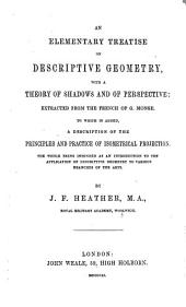 An Elementary Treatise on Descriptive Geometry, with a Theory of Shadows and of Perspective Extracted from the French of G. Monge by J. F. Heather