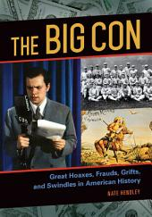 The Big Con: Great Hoaxes, Frauds, Grifts, and Swindles in American History: Great Hoaxes, Frauds, Grifts, and Swindles in American History