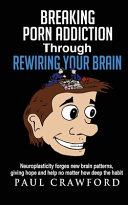 Breaking Porn Addiction Through Rewiring Your Brain