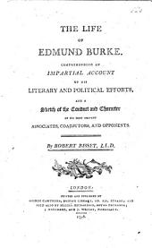 The Life of Edmund Burke. Comprehending an Impartial Account of His Literary and Political Efforts, and a Sketch of the Conduct and Character of His Most Eminent Associates, Coadjutors, and Opponents. [With a Portrait.]