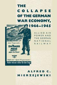 The Collapse of the German War Economy  1944 1945 Book