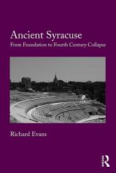 Ancient Syracuse: From Foundation to Fourth Century Collapse