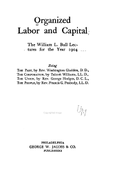 Organized labor and capital: the William L. Bull lectures for the year 1904