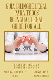 GUIA BILINGUE LEGAL PARA TODOS/ BILINGUAL LEGAL GUIDE FOR ALL: SPANISH-ENGLISH/ENGLISH-SPANISH
