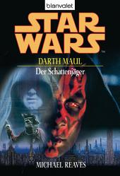 Star Wars. Darth Maul. Der Schattenjäger