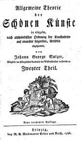 Allgemeine Theorie der Schönen Künste: in einzeln, nach alphabetischer Ordnung der Kunstwörter auf einander folgenden, Artikeln abgehandelt. E - Ion. 2
