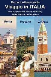 Viaggio in Italia: Alla scoperta del Paese dell'arte, della storia e della cultura