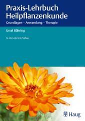 Praxis-Lehrbuch Heilpflanzenkunde: Grundlagen - Anwendung - Therapie, Ausgabe 4