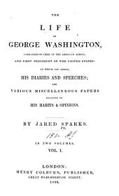 The Life of George Washington, Commander-in-chief of the American Armies, and First President of the United States: To which are Added His Diaries and Speeches; and Various Miscellaneous Papers Relating to His Habits & Opinions, Volume 1