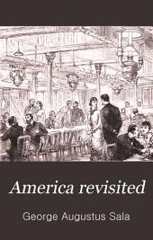 America Revisited: From the Bay of New York to the Gulf of Mexico, and from Lake Michigan to the Pacific, Volume 1