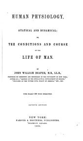 Human Physiology, Statistical and Dynamical; Or, The Conditions and Course of the Life of Man