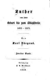 Luther von seiner Geburt bis zum Ablasstreite, 1483-1517: Band 2