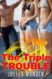 The Triple Trouble : Menage Erotica Sex: (Adults Only Erotica)