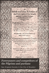 Forerunners and Competitors of the Pilgrims and Puritans: Or, Narratives of Voyages Made by Persons Other Than the Pilgrims and Puritans of the Bay Colony to the Shores of New England During the First Quarter of the Seventeenth Century, 1601-1625, with Especial Reference to the Labors of Captain John Smith in Behalf of the Settlement of New England, Volume 1
