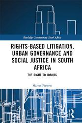 Rights based Litigation  Urban Governance and Social Justice in South Africa PDF