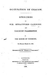 "Occupation of Cracow. Speeches of Sir Stratford Canning and Viscount Palmerston in the House of Commons, on Friday, March 18, 1836. Extracted from the ""Mirror of Parliament."""
