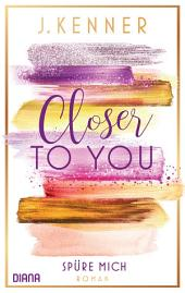 Closer to you (2): Spüre mich: Roman