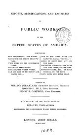 Reports, specifications, and estimates of public works in the United States of America. Ed. by W. Strickland, E.H. Gill, H.R. Campbell. Explanatory of the atlas folio of detailed engravings elucidating the engineering works herein described