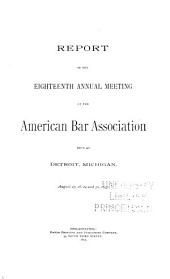 Report of the ... Annual Meeting of the American Bar Association: Volume 18