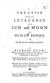 A Treatise concerning the influence of the Sun and Moon upon human bodies, and the diseases thereby produced ... Translated from the Latin [of the second edition] ... by T. Stack, etc