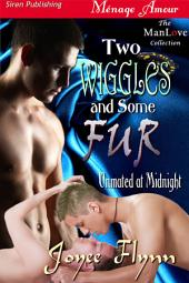 Two Wiggles and Some Fur [Unmated at Midnight]