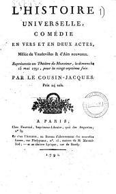 L'histoire universelle, comédie en vers et en deux actes, mêlée de vaudevilles & d'airs nouveaux. Représentée au théâtre de Monsieur, le dimanche 15 mai 1791, pour la vingt-septième fois. Par le Cousin-Jacques