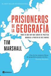 Prisioneros de la geografía: Todo lo que hay que saber sobre política global a partir de diez mapas