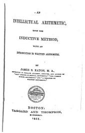 An Intellectual Arithmetic: Upon the Inductive Method, with an Introduction to Written Arithmetic