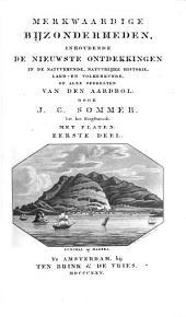 Merkwaardige bijzonderheden, inhoudende de nieuwste ontdekkingen in de natuurkunde, natuurlijke historie, land- en volkenkunde, op alle gedeelten van den aardbol: Volume 1