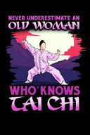 Never Underestimate an Old Woman Who Knows Tai Chi  Blue Line Journal  College Ruled Lined Paper  120 Pages  6 X 9
