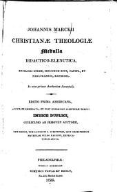Johannis Marckii Christianæ Theologiæ Medulla Didactico-elenctica: Ex Majori Opere, Secundum Ejus Capita, Et Paragraphos, Expressa