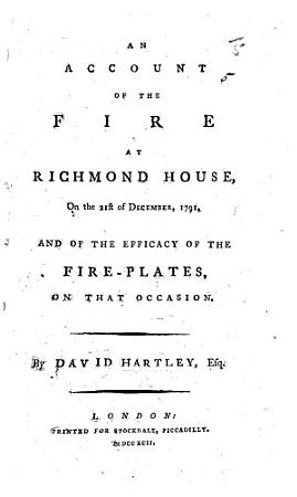 An account of the fire at Richmond House  Dec  21  1791  and of the efficacy of the fire plates on that occasion PDF