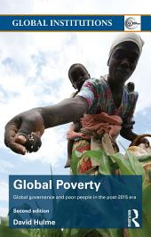 Global Poverty: Global governance and poor people in the Post-2015 Era, Edition 2