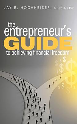 The Entrepreneur s Guide to Achieving Financial Freedom
