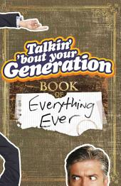 Talkin' Bout Your Generation: Book of Everything Ever