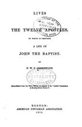 Lives of the Twelve Apostles: To which is Prefixed a Life of John the Baptist