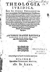 Theologia juridica, seu Jus civile theologicum... authore Joanne Baptista Ficklero,...