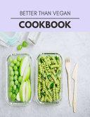Better Than Vegan Cookbook