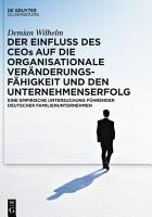 Der Einfluss des CEOs auf die organisationale Ver  nderungsf  higkeit und den Unternehmenserfolg PDF