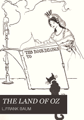 The Land of Oz: Being an Account of the Further Adventures of the Scarecrow and Tin Woodman