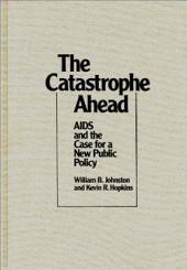 The Catastrophe Ahead: AIDS and the Case for a New Public Policy