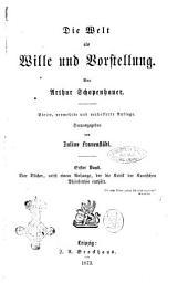 Die Welt als Wille und Vorstellung von Arthur Schopenhauer: Vier Bücher, nebst einem Anhange, der die Kritik der Kantischen Philosophie enthält, Band 1