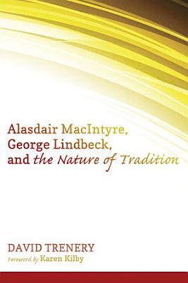 Alasdair MacIntyre  George Lindbeck  and the Nature of Tradition PDF