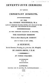 Seventy-five Sermons on Various Important Subjects: In this Complete Collection is Included the Eighteen Sermons Taken in Short Hand by Mr. Gurney. And to which is Now Added, a Sermon of the Character, Preaching, &c. of the Rev. Mr. Whitefield, Volume 2