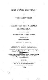 Zeal without innovation: or, The present state of religion and morals considered [by J. Bean].