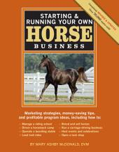 Starting & Running Your Own Horse Business, 2nd Edition: Marketing strategies, money-saving tips, and profitable program ideas, Edition 2